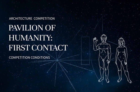 INTERNATIONAL ARCHITECTURE COMPETITION PAVILION OF HUMANITY: FIRST CONTACT
